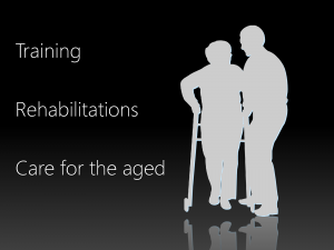Training / Rehabiritations / Care for the aged